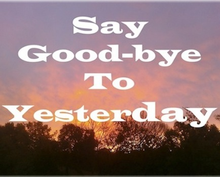 good bye to yesterday: