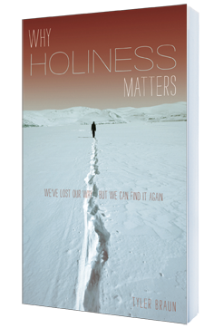 Why Holiness Matters, a great book by Tyler Braun