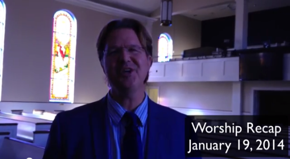 Video Blog: Worship Recap January 19, 2014
