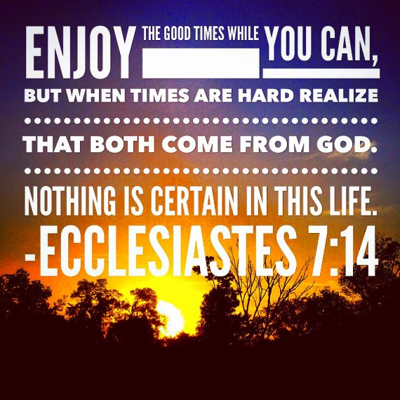 Nothing Is Certain in This Life Ecclesiastes 7:14