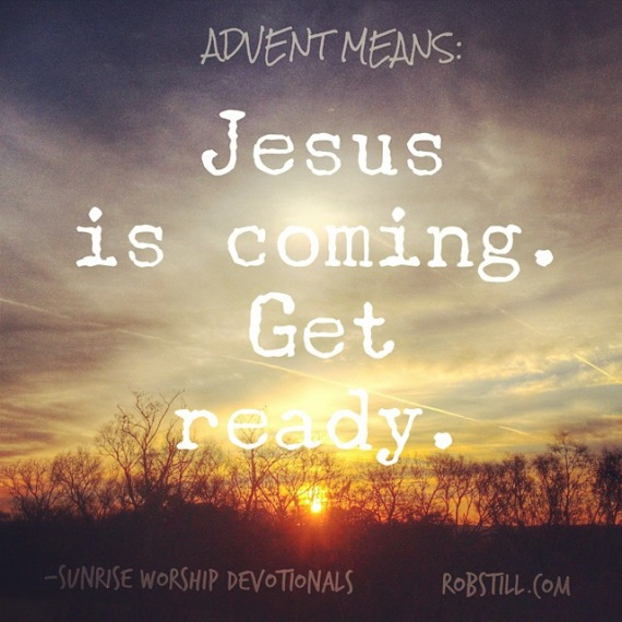 Advent 1 Jesus Is Coming. Get Ready.