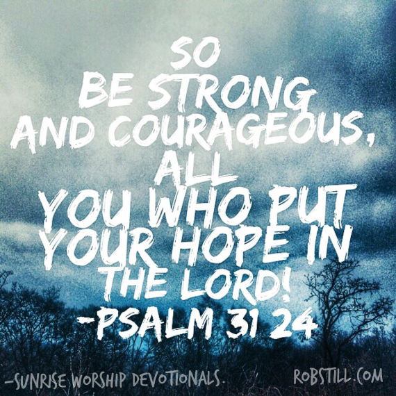 Be strong and courageous Sunrise 2-9-15