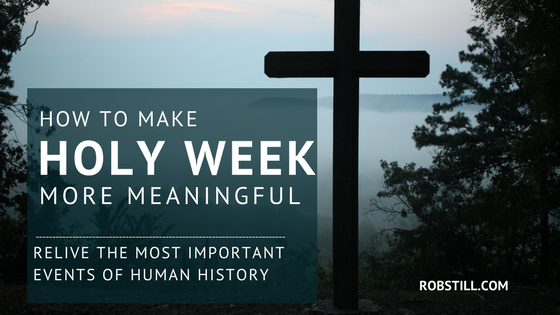How To Make Holy Week More Meaningful Robstill