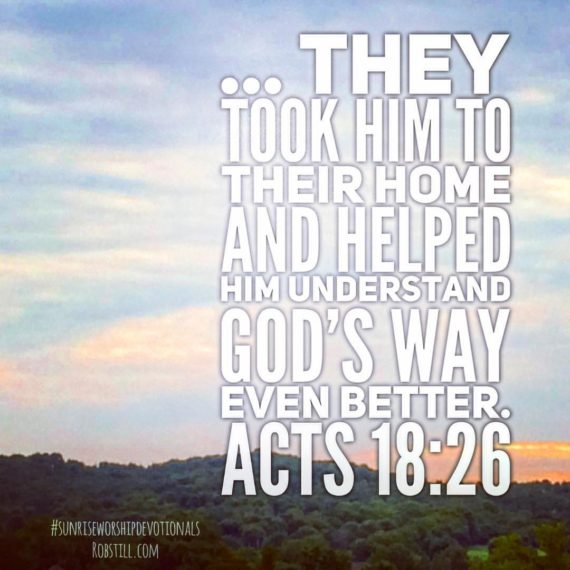 They helped him understand God's way even better. Acts 18:26