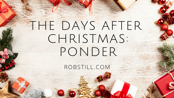 Day After Christmas.The Days After Christmas Ponder Robstill Com